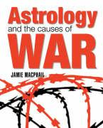 Astrology and the Causes of War - MacPhail, Jamie