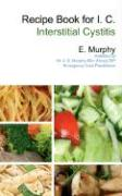 Recipe Book for I.C.: Interstitial Cystitis - Murphy, E.