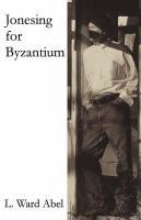 Jonesing for Byzantium - Abel, L. Ward