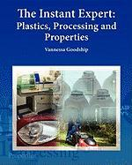 The Instant Expert: Plastics, Processing and Properties - Goodship, Dr Vannessa