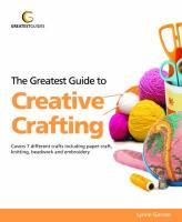Greatest Guide to Creative Crafting - Garner, Lynne