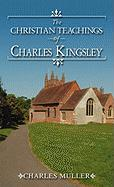 The Christian Teachings of Charles Kingsley - Muller, Charles