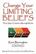Change Your Limiting Beliefs - Three Steps to Achieve Meaningful Goals - Bermingham, Kevin
