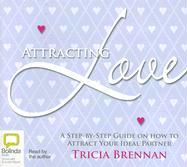 Attracting Love: A Step-By-Step Guide on How to Attract Your Ideal Partner - Brennan, Tricia