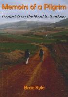 Memoirs of a Pilgrim: Footprints on the Road to Santiago - Kyle, Brad