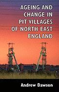 Ageing and Change in Pit Villages of North East England - Dawson, Andrew