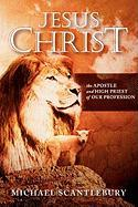 Jesus Christ: The Apostle and High Priest of Our Profession - Scantlebury, Michael
