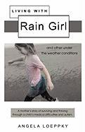 Living with Rain Girl: And Other Under the Weather Conditions - Loeppky, Angela