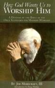 How God Wants Us to Worship Him - Morecraft, Joe, III