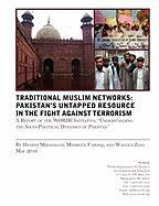 Traditional Muslims Networks: Pakistan's Untapped Resource in the Fight Against Terrorism - Mirahmadi, Dr Hedieh; Farooq, Mehreen; Ziad, Waleed
