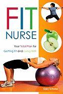 Fit Nurse: Your Total Plan for Getting Fit and Living Well - Scholar, Gary M. Ed