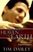 Bringing Heaven to Earth - Dailey, Timothy; Dailey, Tim