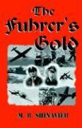 Fuhrer's Gold - Shinavier, Michael R.