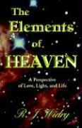 The Elements of Heaven a Perspective of Love, Light, and Life - Widry, R. J.