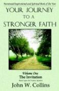 Your Journey to a Stronger Faith Volume One the Invitation Based Upon the Twelve Apostles - Collins, John W.