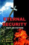 Eternal Security Fact or Fiction - Roberts, M. J.