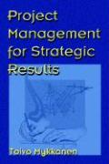Project Management for Strategic Results - Mykkanen, Toivo