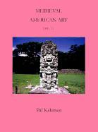 Medieval American Art: Volume II - Kelemen, Pal
