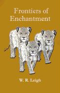 Frontiers of Enchantment: An Artist's Adventures in Africa - Leigh, W. R.
