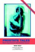 Prostate Tales: Men's Experiences with Prostate Cancer - Gray, Ross E.