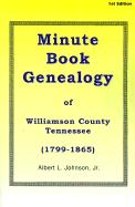 Minute Book Genealogy of Williamson County, Tennessee: 1799-1865 - Johnson, Albert L.