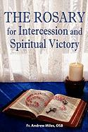 The Rosary for Intercession and Spiritual Victory - Miles, Fr Andrew