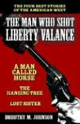 The Man Who Shot Liberty Valance: And a Man Called Horse, the Hanging Tree, and Lost Sister - Johnson, Dorothy M.