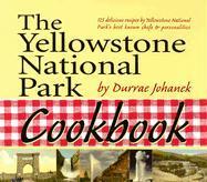 The Yellowstone National Park Cookbook - Johanek, Durrae