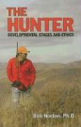 The Hunter: Developmental Stages and Ethics - Norton, Bob