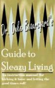Dr. Duke Beauregard's Guide to Sleazy Living - Beauregard, Duke; Beauregard, Dr Duke