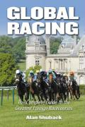 Global Racing: The Complete Guide to the Greatest Foreign Racecourses - Shuback, Alan