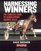 Harnessing Winners: The Complete Guide to Handicapping Harness Races - Brower, Dave