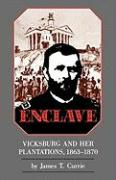 Enclave: Vicksburg and Her Plantations, 1863 1870 - Currie, James T.