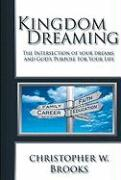 Kingdom Dreaming: Unleashing Your God Given Purpose and Passion - Brooks, Christopher