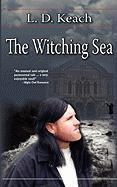 The Witching Sea - Keach, L. D.