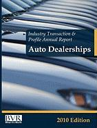 Industry Transaction & Profile Annual Report: Auto Dealerships-2010 Edition