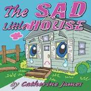 The Sad Little House - James, Catherine