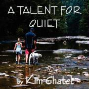 A Talent for Quiet - Chatel, Kim