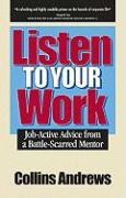 Listen to Your Work: Job-Active Advice from a Battle-Scarred Mentor - Andrews, Collins