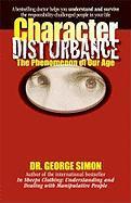 Character Disturbance: The Phenomenon of Our Age - Simon, George K. , Jr.
