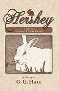 Hershey, a Tale of a Curious House Rabbit - Hall, G. G.