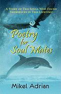 Poetry for Soul Mates, a Story of Two Souls Who Found Themselves in This Lifetime! - Adrian, Mikel