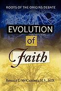 Evolution of Faith, Roots of the Origins Debate - McCartney, M. S. M. D. Ronald L.