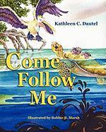 Come Follow Me - Ford, Gabrielle; Dautel, Kathleen C.
