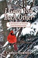 I Gave You Each Other: A Journey of Faith and Inspiration - Tornes, Cindy