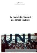 Le mur de Berlin n'est pas tombé tout seul - Vial, Olivier; Charles-Lavauzelle, Inès