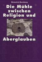 Die Mühle zwischen Religion und Aberglauben - Herzberg, Heinrich