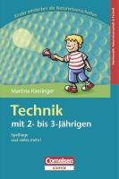 Kinder entdecken die Naturwissenschaften: Technik mit 2 bis 3-Jährigen - Kieninger, Martina
