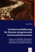 Verkehrsmodellierung für Dienste-integrierende Kommunikationsnetze - Ehling, Nicola