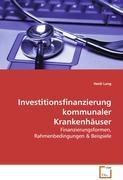Investitionsfinanzierung kommunaler Krankenhäuser - Lang Heidi